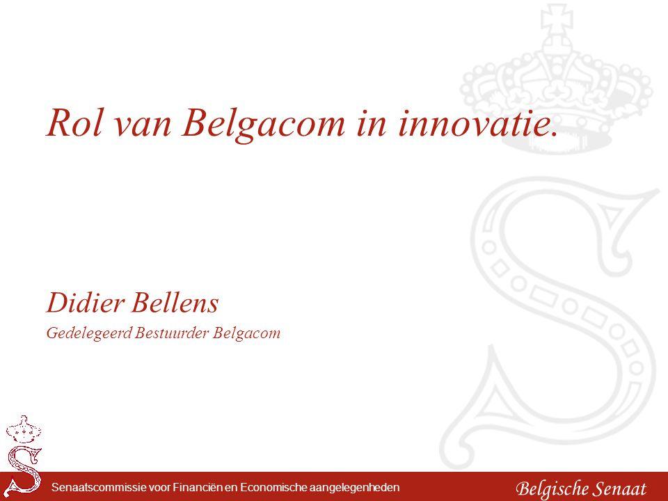Belgische Senaat Senaatscommissie voor Financiën en Economische aangelegenheden Rol van Belgacom in innovatie. Didier Bellens Gedelegeerd Bestuurder B