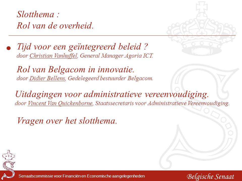 Belgische Senaat Senaatscommissie voor Financiën en Economische aangelegenheden Slotthema : Rol van de overheid. Rol van Belgacom in innovatie. door D