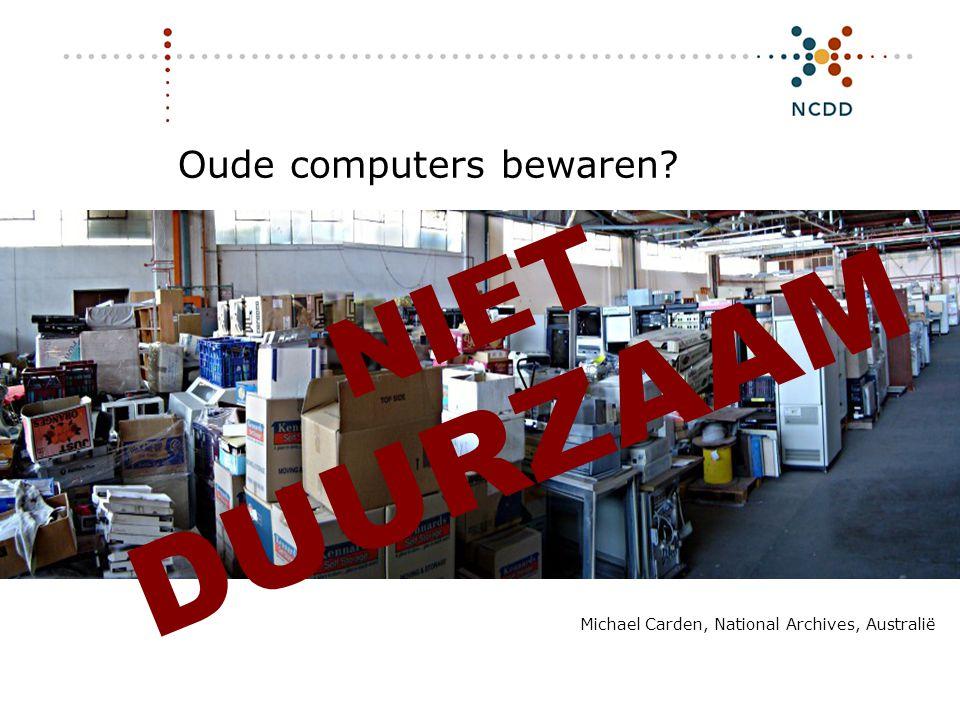 Oude computers bewaren? Michael Carden, National Archives, Australië NIET DUURZAAM
