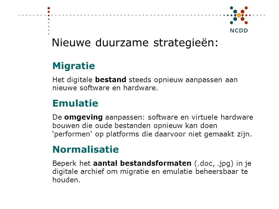 Nieuwe duurzame strategieën: Migratie Het digitale bestand steeds opnieuw aanpassen aan nieuwe software en hardware. Emulatie De omgeving aanpassen: s