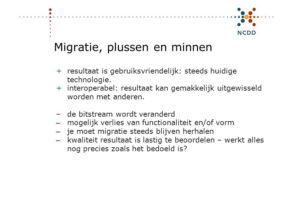 Digitale duurzaamheid - INHOLLAND 17 juni 2008 19 Migratie, plussen en minnen +resultaat is gebruiksvriendelijk: steeds huidige technologie. +interope