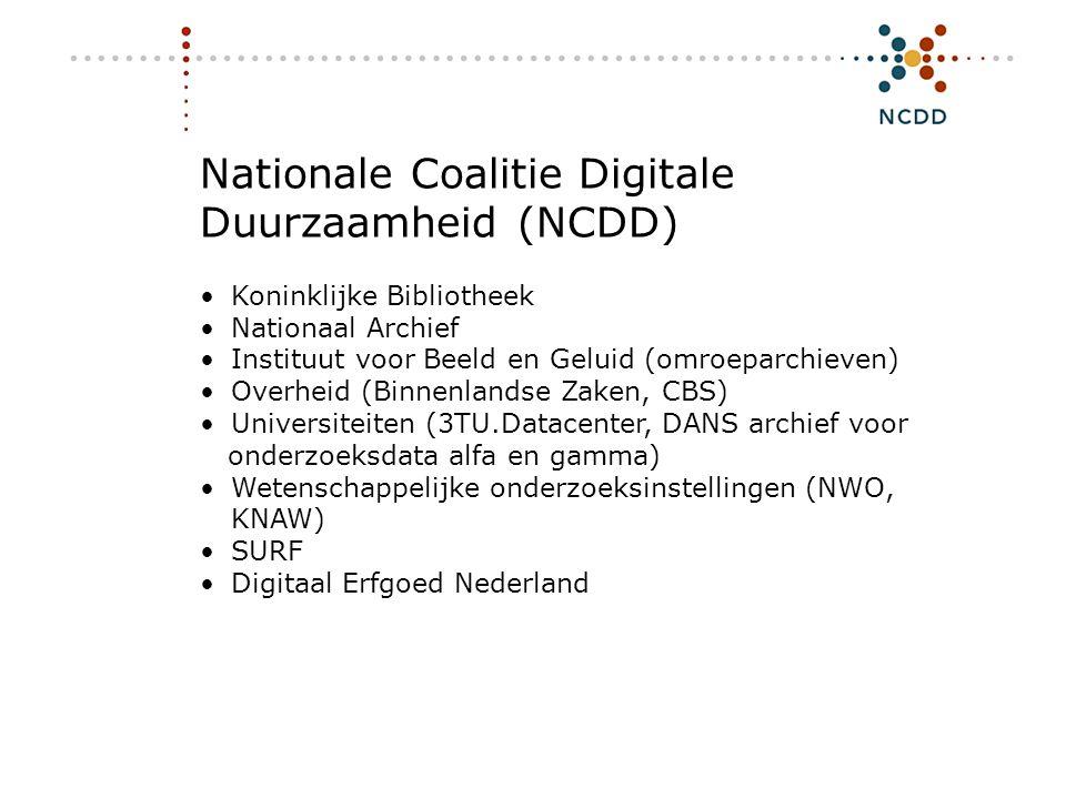 Nationale Coalitie Digitale Duurzaamheid (NCDD) •Koninklijke Bibliotheek •Nationaal Archief •Instituut voor Beeld en Geluid (omroeparchieven) •Overhei