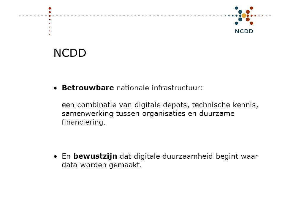 Digitale duurzaamheid - INHOLLAND 17 juni 2008 27 NCDD •Betrouwbare nationale infrastructuur: een combinatie van digitale depots, technische kennis, s