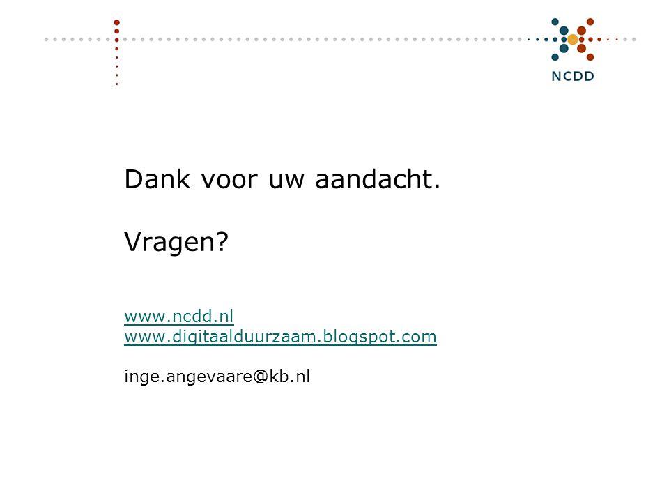 Dank voor uw aandacht. Vragen? www.ncdd.nl www.digitaalduurzaam.blogspot.com inge.angevaare@kb.nl