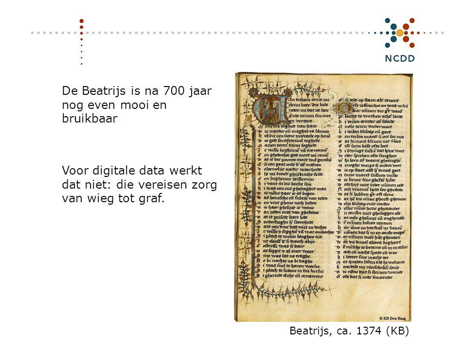 De Beatrijs is na 700 jaar nog even mooi en bruikbaar Beatrijs, ca. 1374 (KB) Voor digitale data werkt dat niet: die vereisen zorg van wieg tot graf.