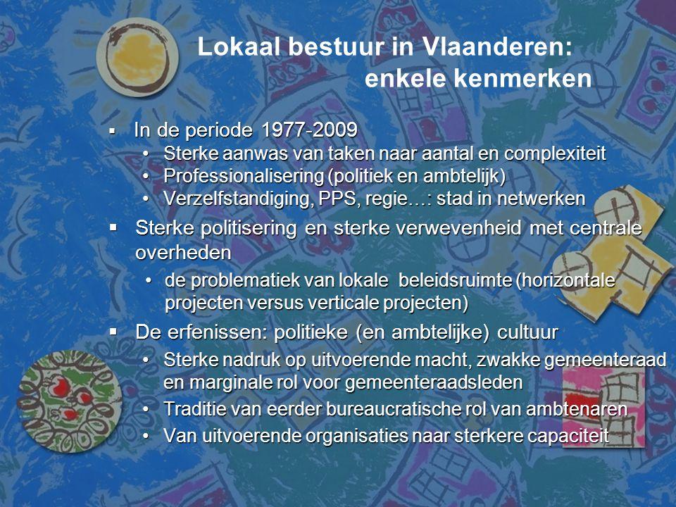  In de periode 1977-2009 •Sterke aanwas van taken naar aantal en complexiteit •Professionalisering (politiek en ambtelijk) •Verzelfstandiging, PPS, r