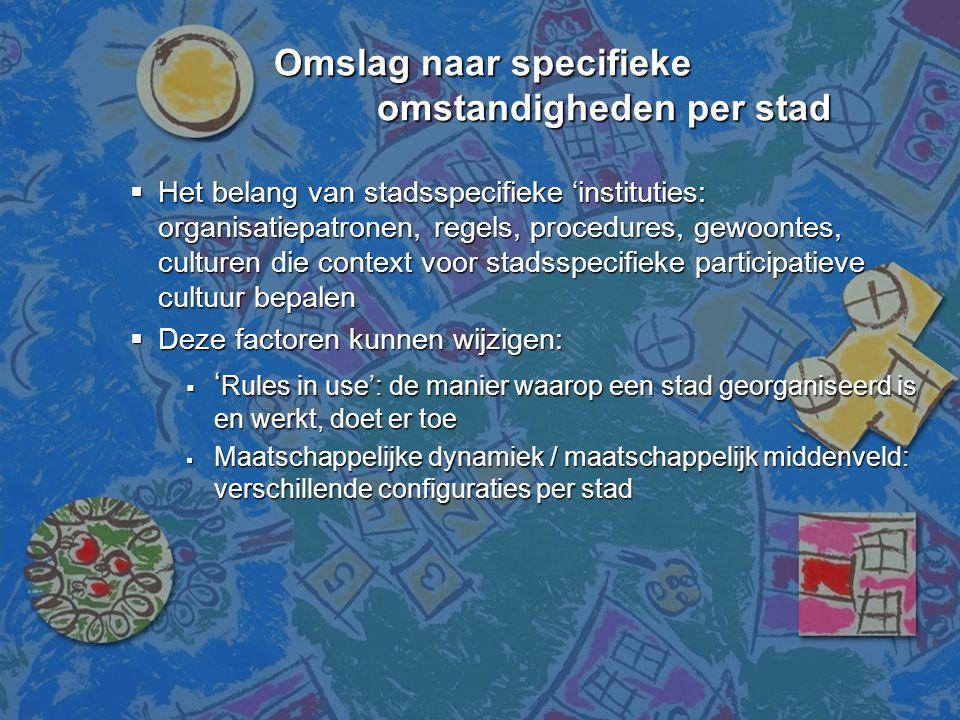 Omslag naar specifieke omstandigheden per stad  Het belang van stadsspecifieke 'instituties: organisatiepatronen, regels, procedures, gewoontes, cult