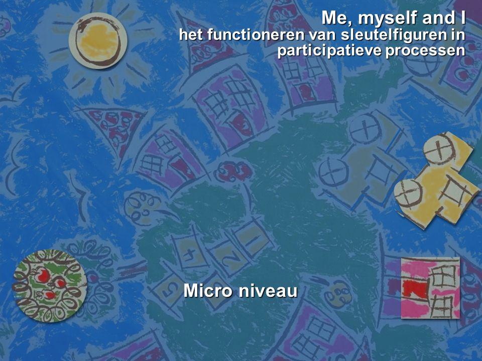 Me, myself and I het functioneren van sleutelfiguren in participatieve processen Me, myself and I het functioneren van sleutelfiguren in participatiev