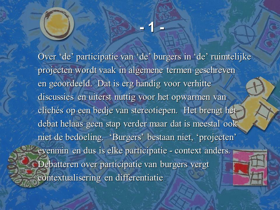 - 1 - - 1 - Over 'de' participatie van 'de' burgers in 'de' ruimtelijke projecten wordt vaak in algemene termen geschreven en geoordeeld. Dat is erg h