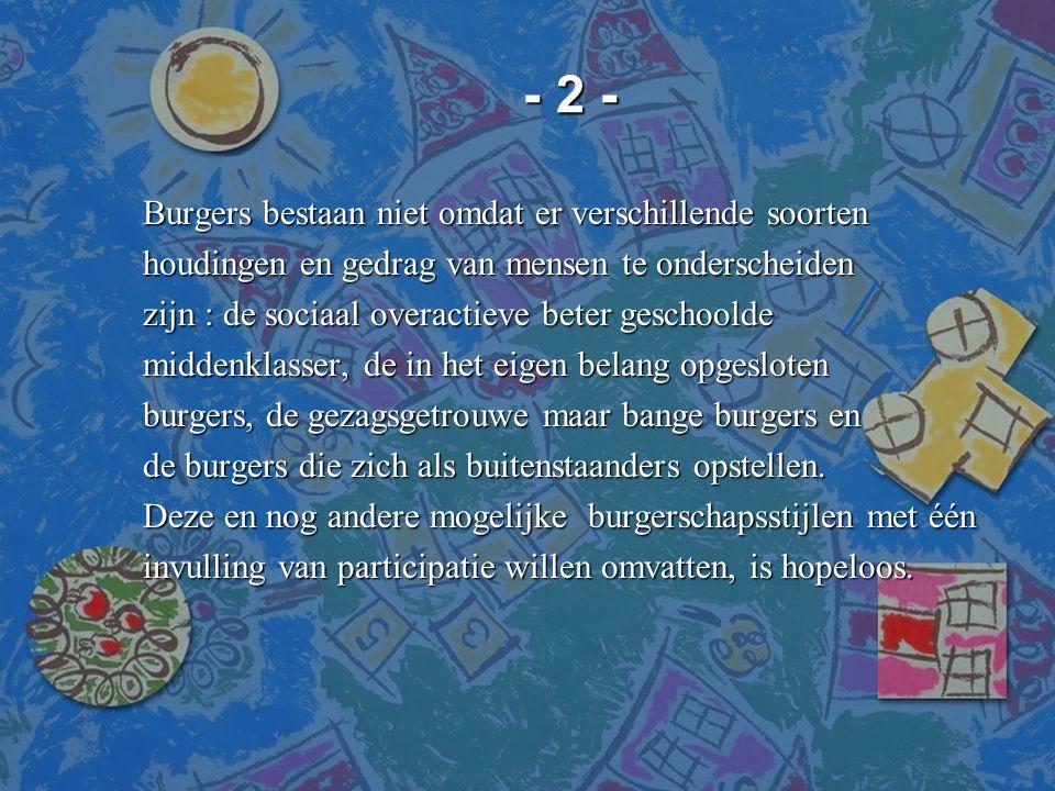 - 2 - - 2 - Burgers bestaan niet omdat er verschillende soorten houdingen en gedrag van mensen te onderscheiden zijn : de sociaal overactieve beter ge
