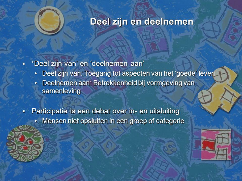 Deel zijn en deelnemen Deel zijn en deelnemen  ' Deel zijn van' en 'deelnemen aan' •Deel zijn van: Toegang tot aspecten van het 'goede' leven •Deelne