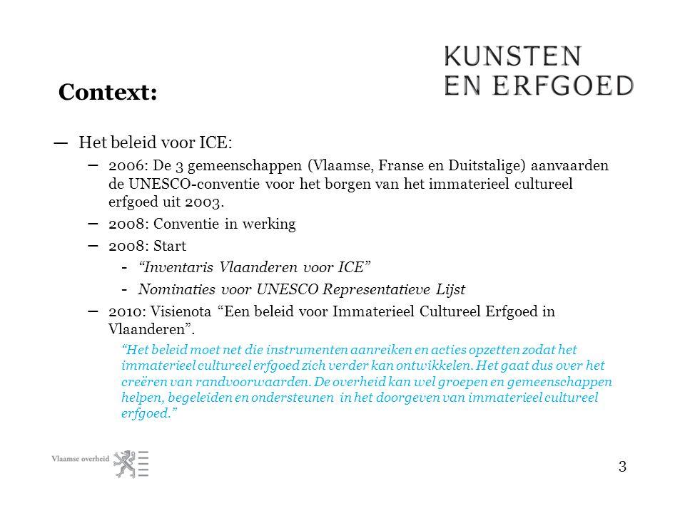 — Het beleid voor ICE: – 2006: De 3 gemeenschappen (Vlaamse, Franse en Duitstalige) aanvaarden de UNESCO-conventie voor het borgen van het immaterieel cultureel erfgoed uit 2003.
