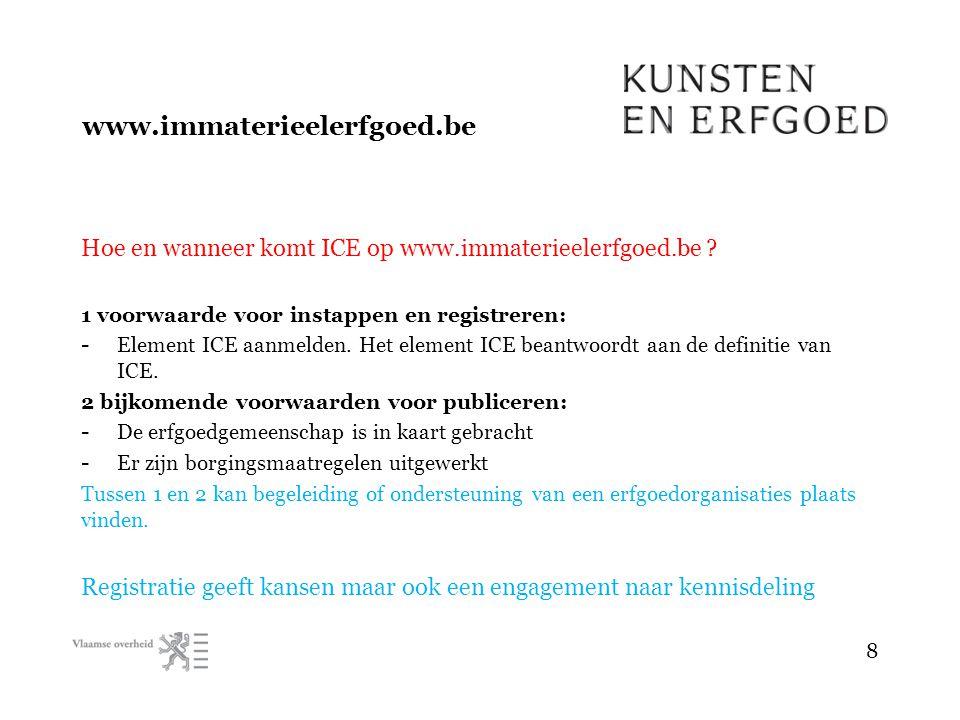 www.immaterieelerfgoed.be Hoe en wanneer komt ICE op www.immaterieelerfgoed.be .