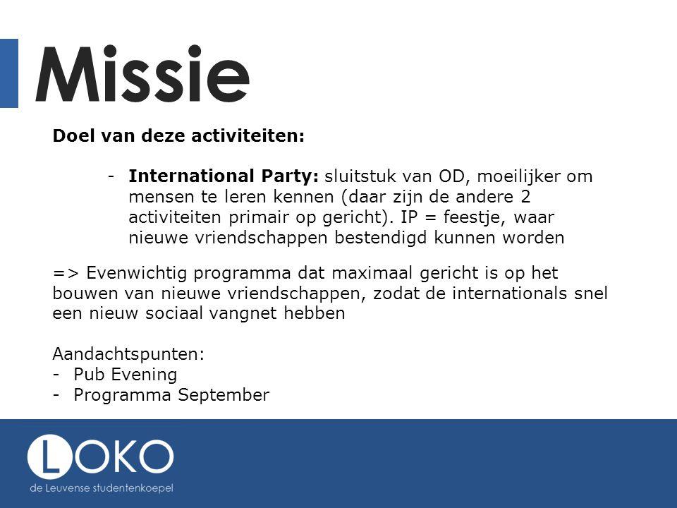 Missie Doel van deze activiteiten: -International Party: sluitstuk van OD, moeilijker om mensen te leren kennen (daar zijn de andere 2 activiteiten primair op gericht).