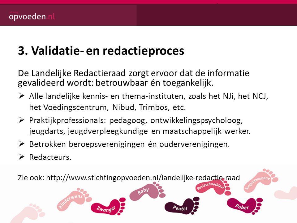 3. Validatie- en redactieproces De Landelijke Redactieraad zorgt ervoor dat de informatie gevalideerd wordt: betrouwbaar én toegankelijk.  Alle lande