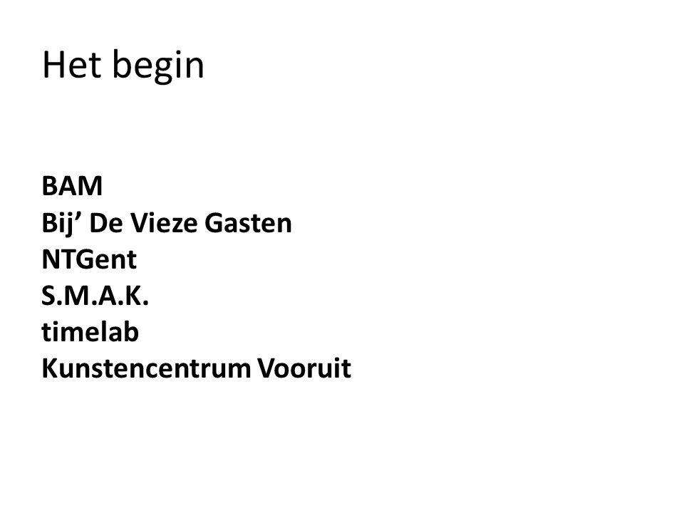 Het begin BAM Bij' De Vieze Gasten NTGent S.M.A.K. timelab Kunstencentrum Vooruit