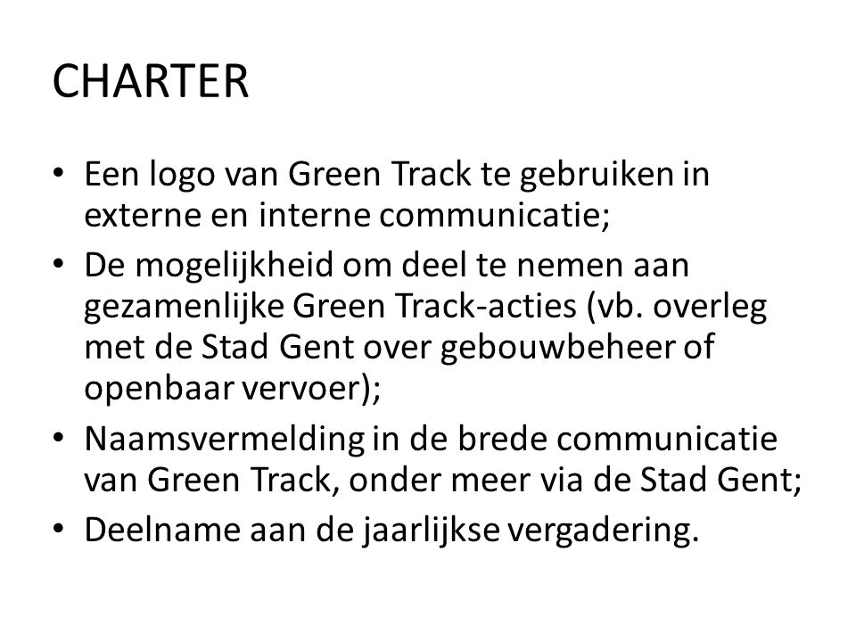CHARTER • Een logo van Green Track te gebruiken in externe en interne communicatie; • De mogelijkheid om deel te nemen aan gezamenlijke Green Track-ac