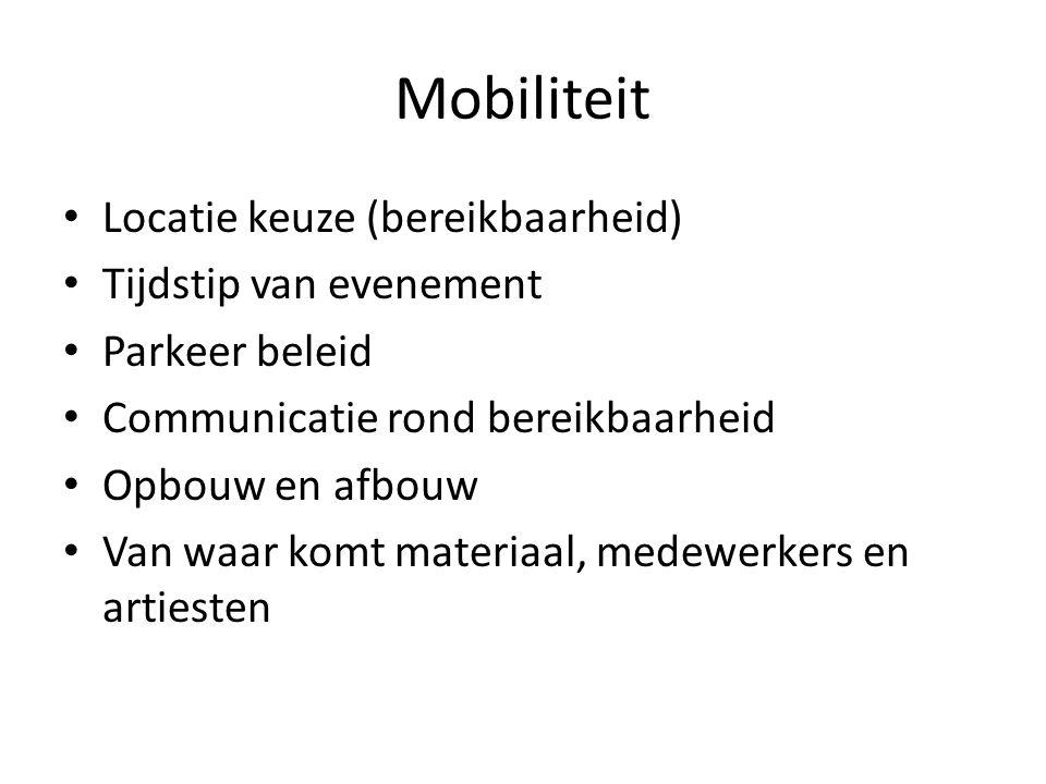 Mobiliteit • Locatie keuze (bereikbaarheid) • Tijdstip van evenement • Parkeer beleid • Communicatie rond bereikbaarheid • Opbouw en afbouw • Van waar