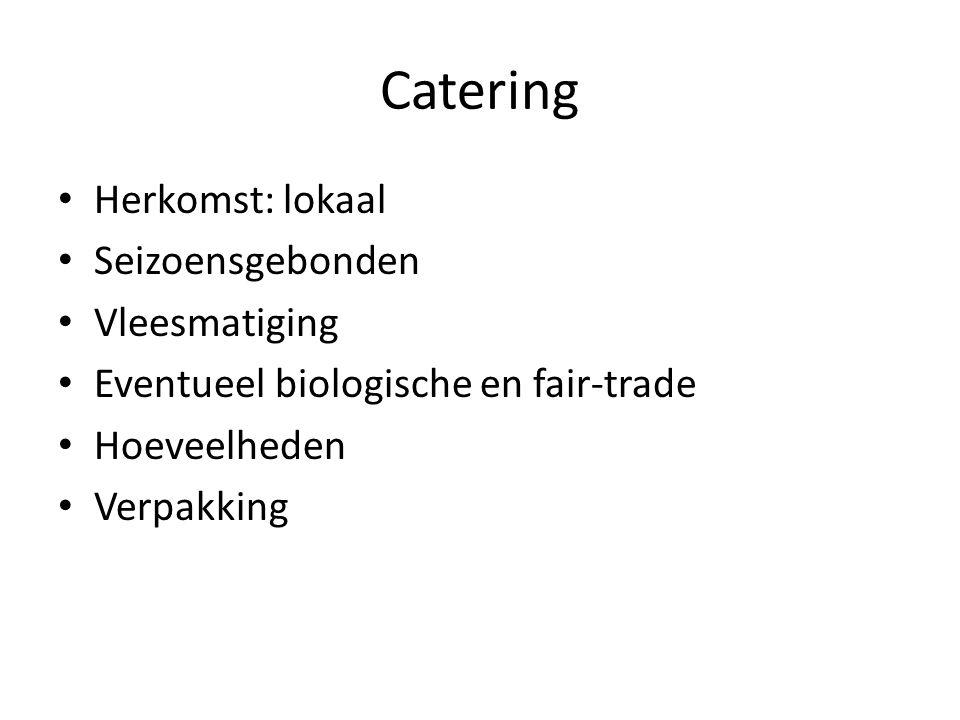 Catering • Herkomst: lokaal • Seizoensgebonden • Vleesmatiging • Eventueel biologische en fair-trade • Hoeveelheden • Verpakking