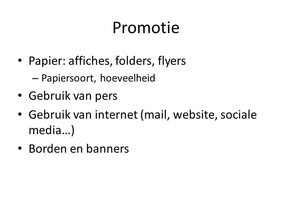 Promotie • Papier: affiches, folders, flyers – Papiersoort, hoeveelheid • Gebruik van pers • Gebruik van internet (mail, website, sociale media…) • Bo