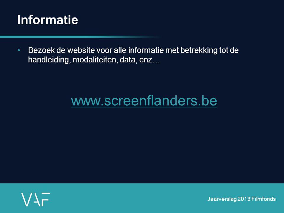Informatie •Bezoek de website voor alle informatie met betrekking tot de handleiding, modaliteiten, data, enz… www.screenflanders.be Jaarverslag 2013