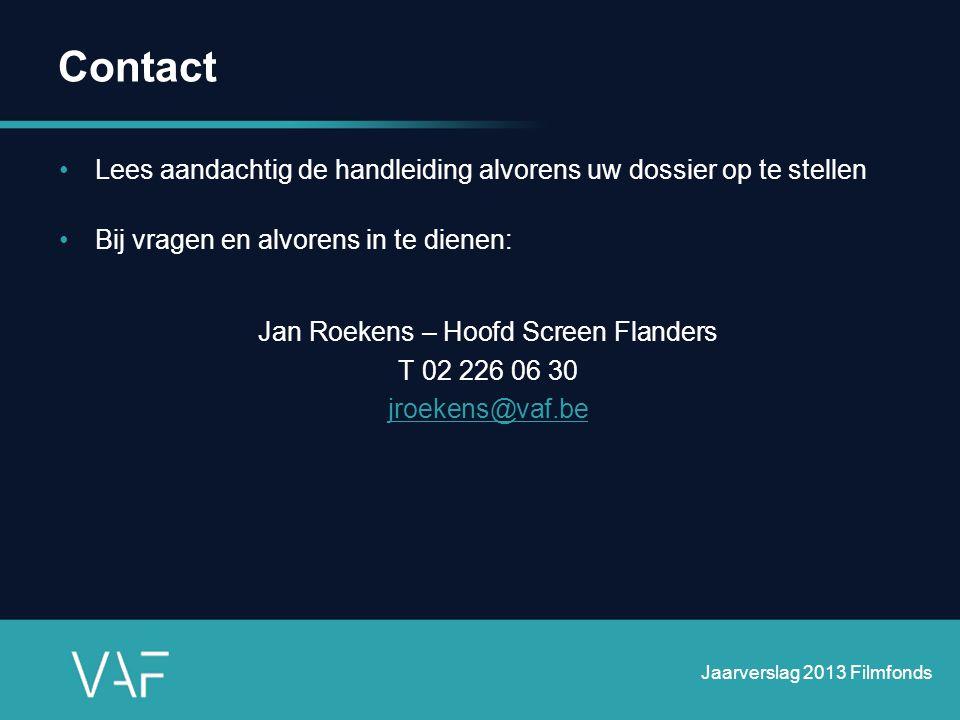Contact •Lees aandachtig de handleiding alvorens uw dossier op te stellen •Bij vragen en alvorens in te dienen: Jan Roekens – Hoofd Screen Flanders T