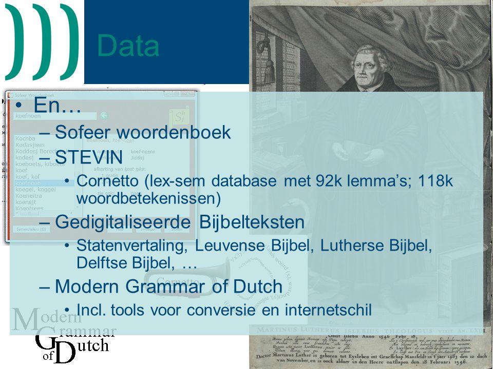 10 Data •En… –Sofeer woordenboek –STEVIN •Cornetto (lex-sem database met 92k lemma's; 118k woordbetekenissen) –Gedigitaliseerde Bijbelteksten •Statenvertaling, Leuvense Bijbel, Lutherse Bijbel, Delftse Bijbel, … –Modern Grammar of Dutch •Incl.