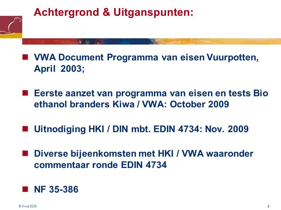 © Kiwa 2005 2 Achtergrond & Uitganspunten:  VWA Document Programma van eisen Vuurpotten, April 2003;  Eerste aanzet van programma van eisen en tests