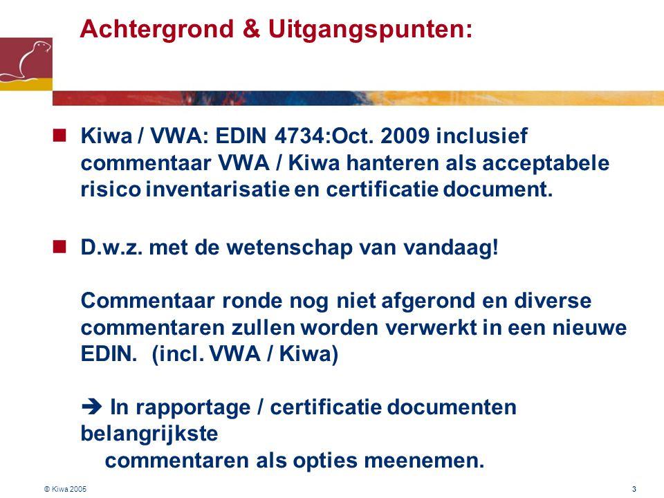 © Kiwa 2005 3 Achtergrond & Uitgangspunten:  Kiwa / VWA: EDIN 4734:Oct. 2009 inclusief commentaar VWA / Kiwa hanteren als acceptabele risico inventar