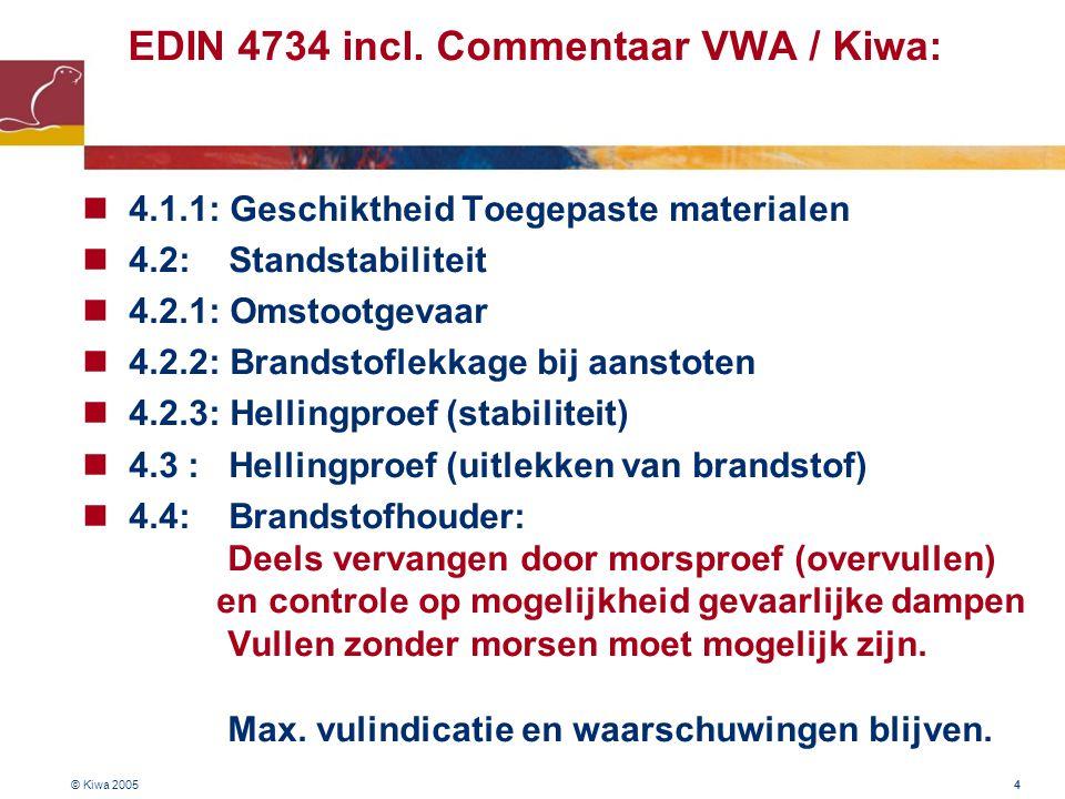 © Kiwa 2005 4 EDIN 4734 incl. Commentaar VWA / Kiwa:  4.1.1: Geschiktheid Toegepaste materialen  4.2: Standstabiliteit  4.2.1: Omstootgevaar  4.2.
