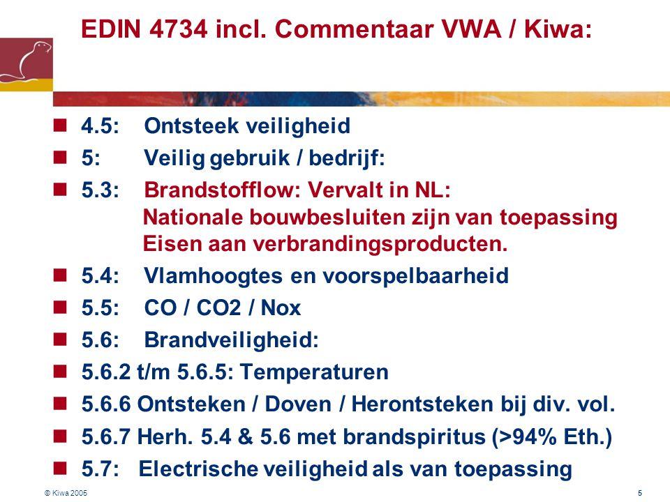 © Kiwa 2005 5 EDIN 4734 incl. Commentaar VWA / Kiwa:  4.5: Ontsteek veiligheid  5: Veilig gebruik / bedrijf:  5.3: Brandstofflow: Vervalt in NL: Na