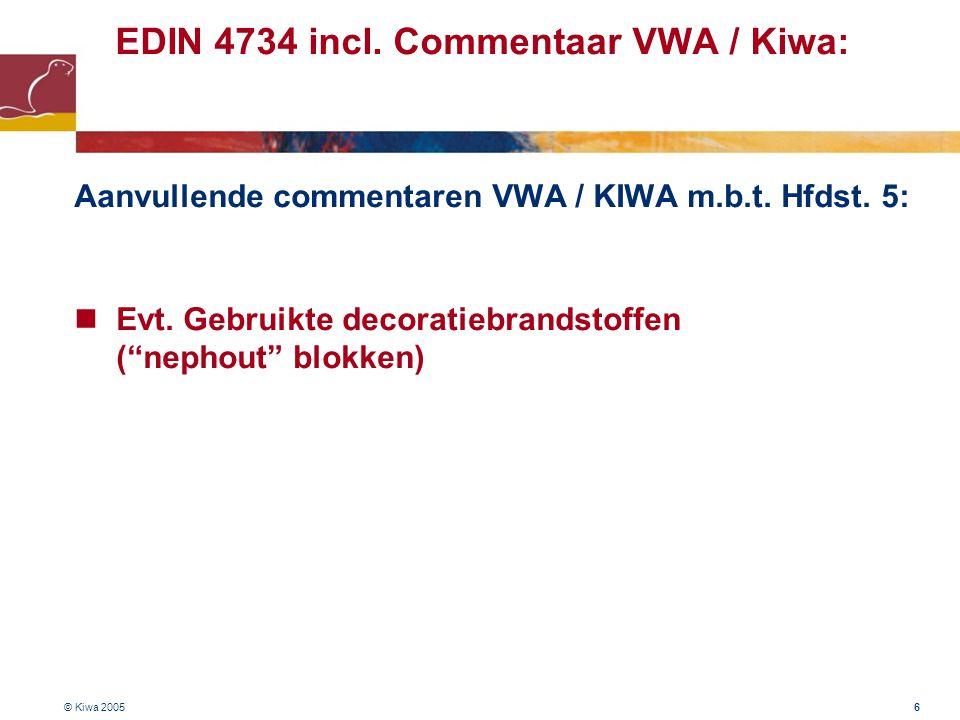 """© Kiwa 2005 6 EDIN 4734 incl. Commentaar VWA / Kiwa: Aanvullende commentaren VWA / KIWA m.b.t. Hfdst. 5:  Evt. Gebruikte decoratiebrandstoffen (""""neph"""