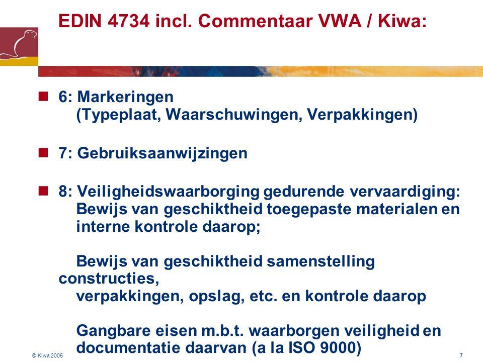 © Kiwa 2005 7 EDIN 4734 incl. Commentaar VWA / Kiwa:  6: Markeringen (Typeplaat, Waarschuwingen, Verpakkingen)  7: Gebruiksaanwijzingen  8: Veiligh