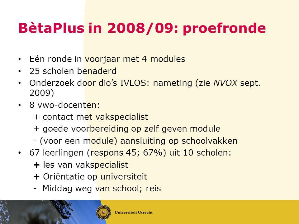 BètaPlus in 2008/09: proefronde • Eén ronde in voorjaar met 4 modules • 25 scholen benaderd • Onderzoek door dio's IVLOS: nameting (zie NVOX sept.