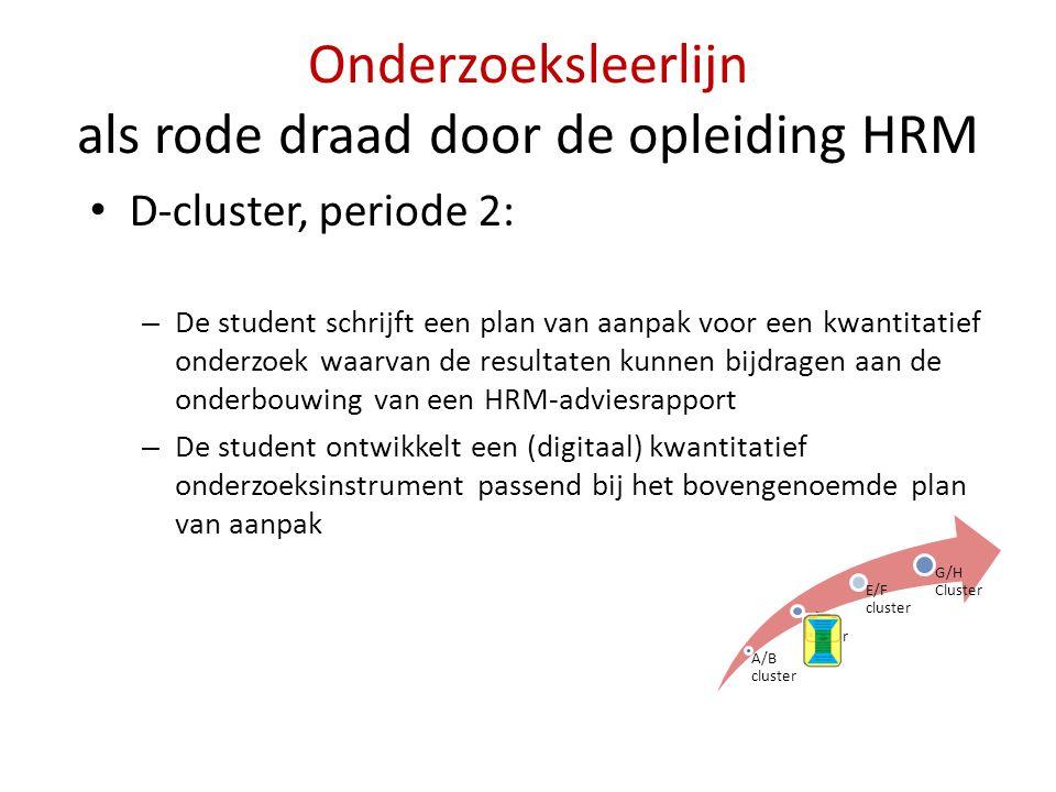Onderzoeksleerlijn als rode draad door de opleiding HRM • D-cluster, periode 2: – De student schrijft een plan van aanpak voor een kwantitatief onderz