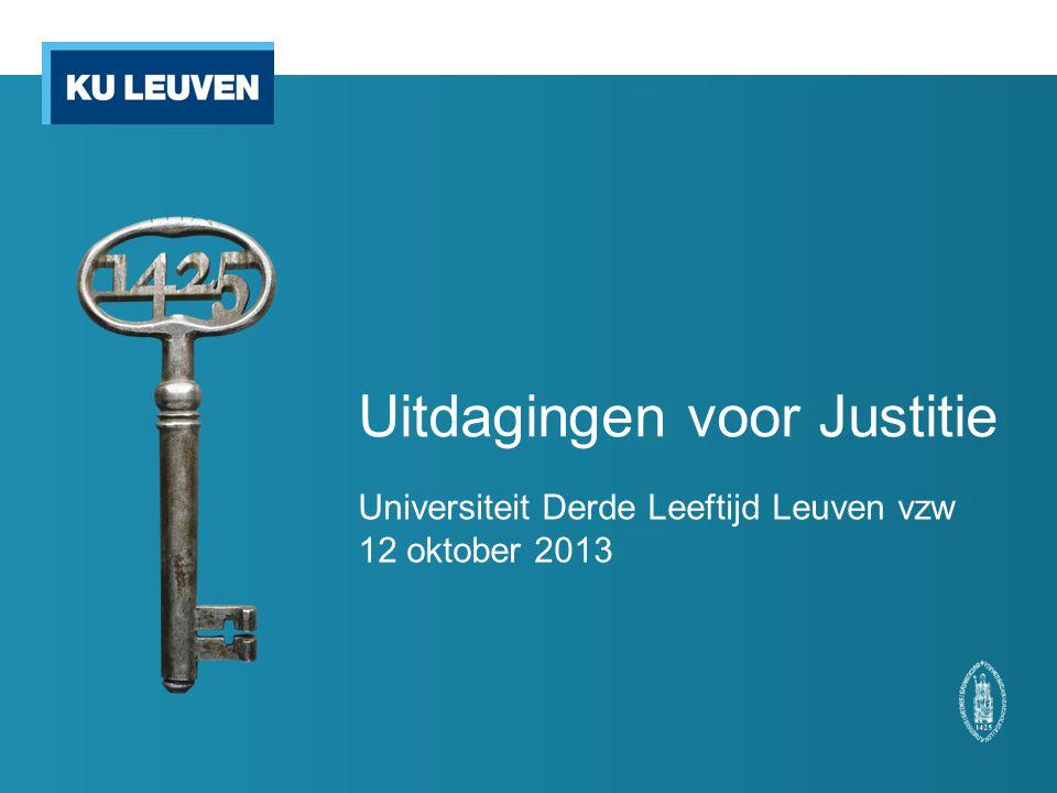 Uitdagingen voor Justitie Universiteit Derde Leeftijd Leuven vzw 12 oktober 2013