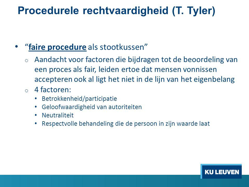"""Procedurele rechtvaardigheid (T. Tyler) • """"faire procedure als stootkussen"""" o Aandacht voor factoren die bijdragen tot de beoordeling van een proces a"""