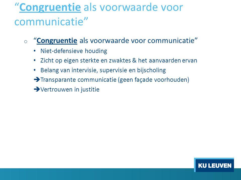 """""""Congruentie als voorwaarde voor communicatie"""" o """"Congruentie als voorwaarde voor communicatie"""" • Niet-defensieve houding • Zicht op eigen sterkte en"""