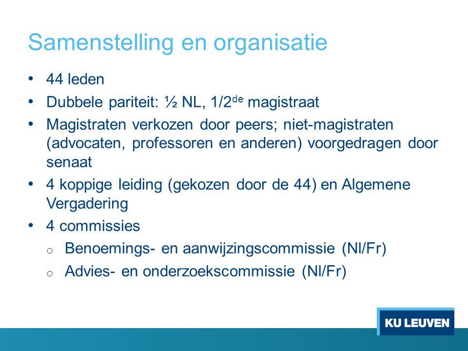 Samenstelling en organisatie • 44 leden • Dubbele pariteit: ½ NL, 1/2 de magistraat • Magistraten verkozen door peers; niet-magistraten (advocaten, pr