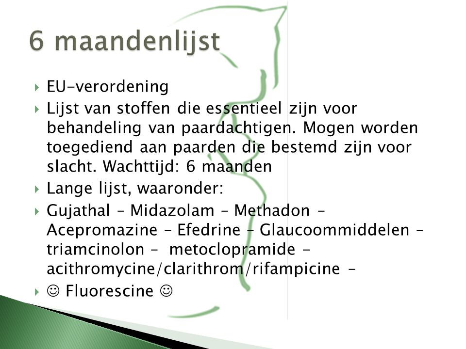  EU-verordening  Lijst van stoffen die essentieel zijn voor behandeling van paardachtigen. Mogen worden toegediend aan paarden die bestemd zijn voor