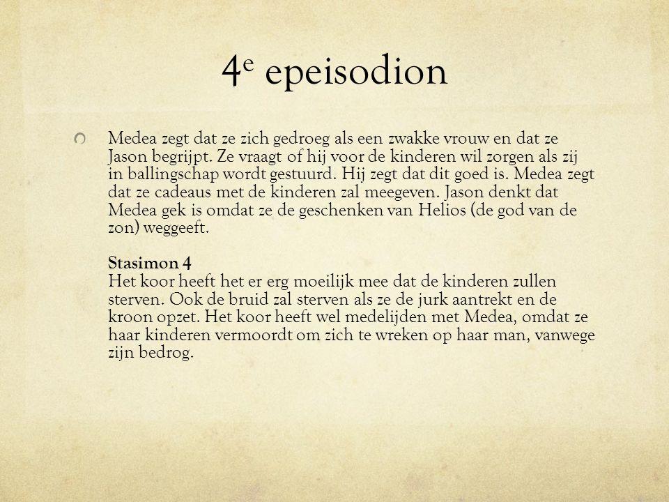 4 e epeisodion Medea zegt dat ze zich gedroeg als een zwakke vrouw en dat ze Jason begrijpt. Ze vraagt of hij voor de kinderen wil zorgen als zij in b