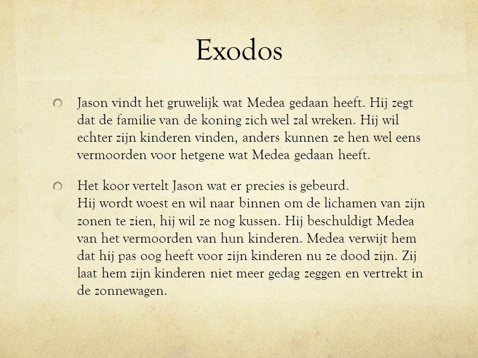 Exodos Jason vindt het gruwelijk wat Medea gedaan heeft. Hij zegt dat de familie van de koning zich wel zal wreken. Hij wil echter zijn kinderen vinde
