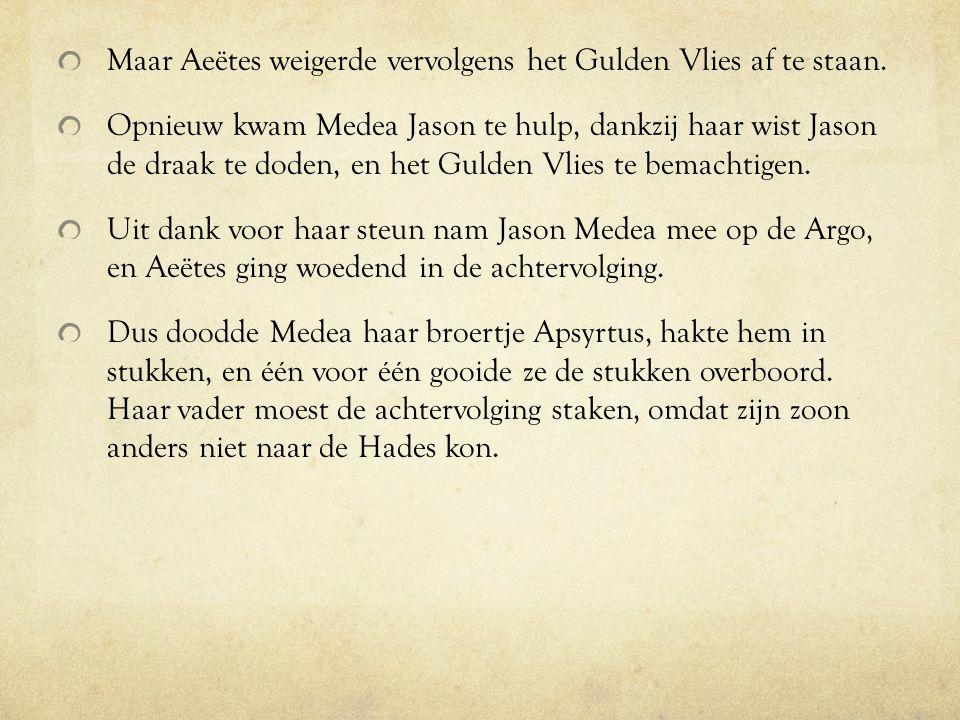 Maar Aeëtes weigerde vervolgens het Gulden Vlies af te staan. Opnieuw kwam Medea Jason te hulp, dankzij haar wist Jason de draak te doden, en het Guld