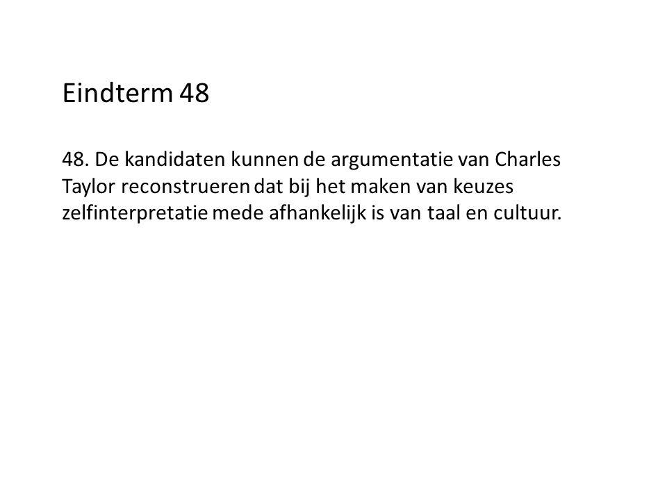 Eindterm 48 48. De kandidaten kunnen de argumentatie van Charles Taylor reconstrueren dat bij het maken van keuzes zelfinterpretatie mede afhankelijk