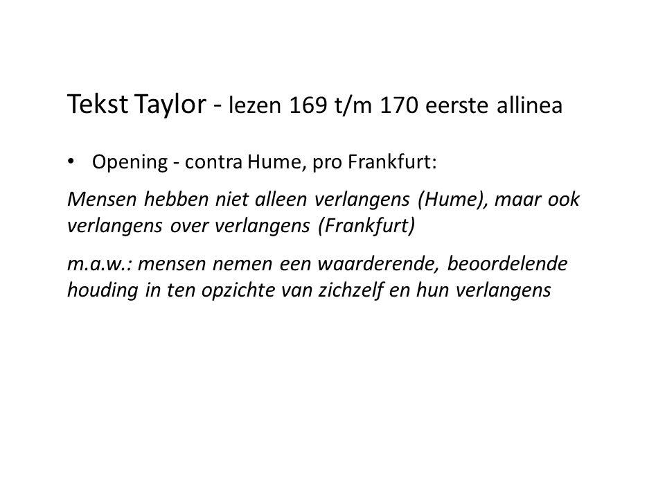 Tekst Taylor - lezen 169 t/m 170 eerste allinea • Opening - contra Hume, pro Frankfurt: Mensen hebben niet alleen verlangens (Hume), maar ook verlange