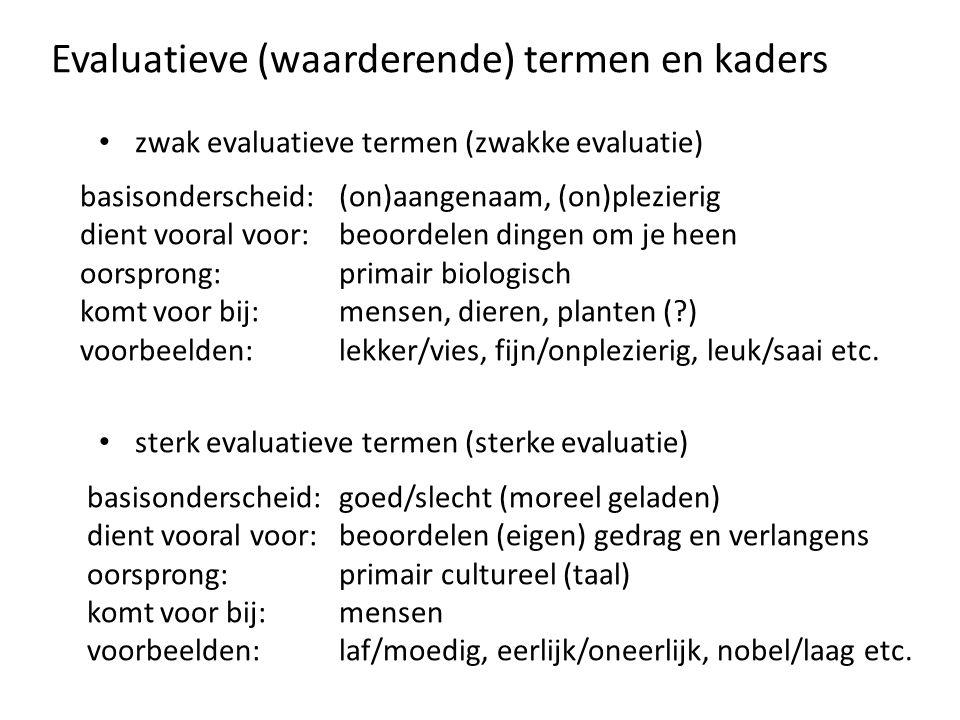 Evaluatieve (waarderende) termen en kaders • zwak evaluatieve termen (zwakke evaluatie) basisonderscheid: (on)aangenaam, (on)plezierig dient vooral vo