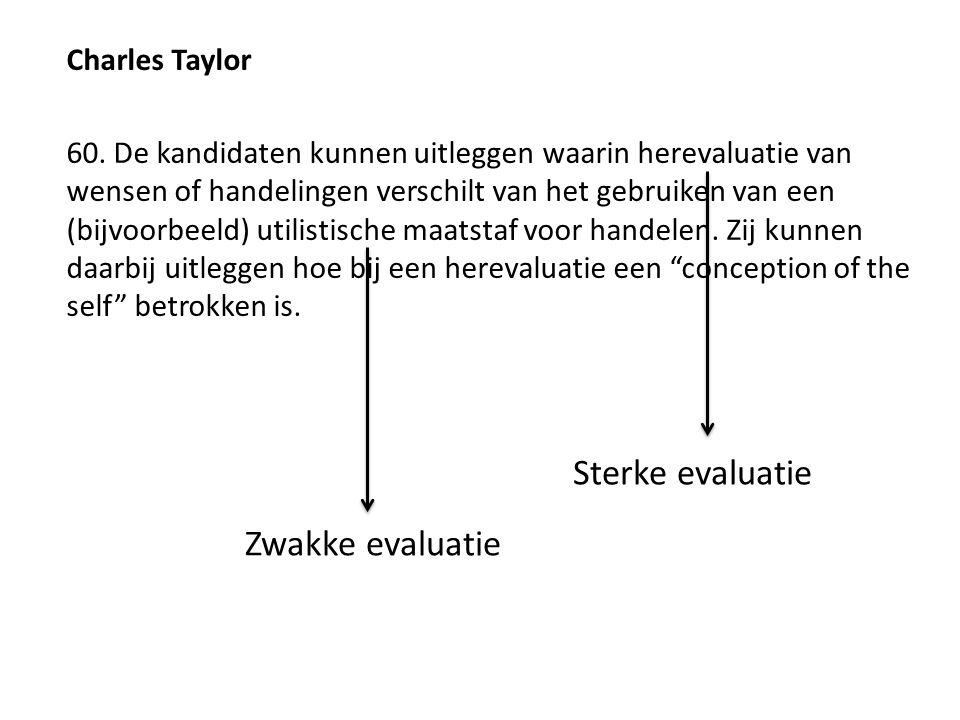 Charles Taylor 60. De kandidaten kunnen uitleggen waarin herevaluatie van wensen of handelingen verschilt van het gebruiken van een (bijvoorbeeld) uti