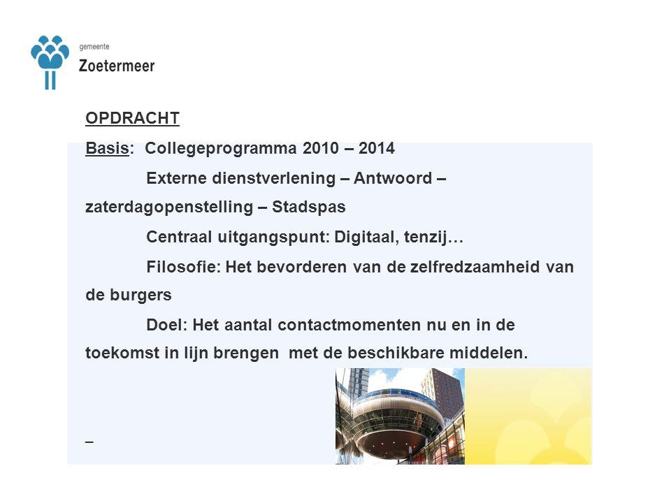 OPDRACHT Basis: Collegeprogramma 2010 – 2014 Externe dienstverlening – Antwoord – zaterdagopenstelling – Stadspas Centraal uitgangspunt: Digitaal, ten