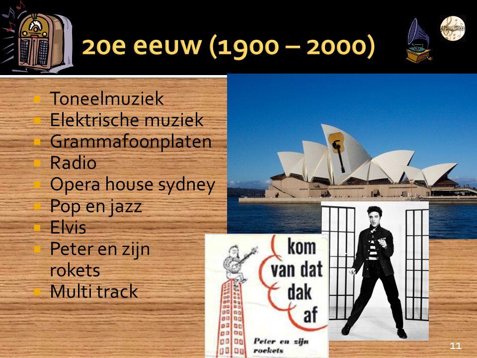  Toneelmuziek  Elektrische muziek  Grammafoonplaten  Radio  Opera house sydney  Pop en jazz  Elvis  Peter en zijn rokets  Multi track 11