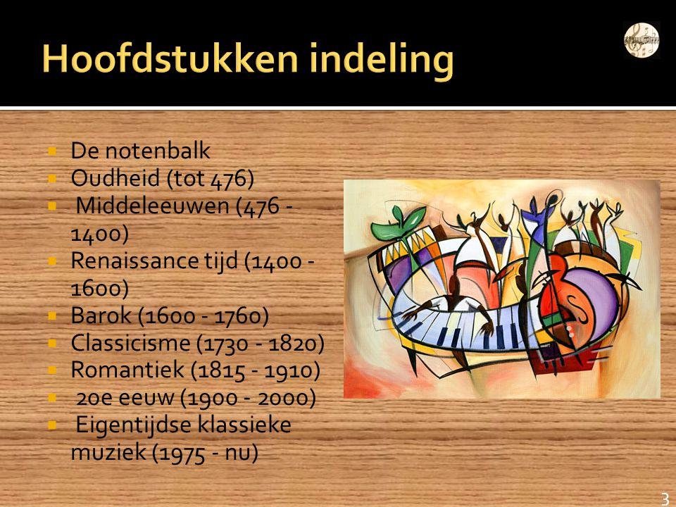 DDe notenbalk OOudheid (tot 476)  Middeleeuwen (476 - 1400) RRenaissance tijd (1400 - 1600) BBarok (1600 - 1760) CClassicisme (1730 - 1820)